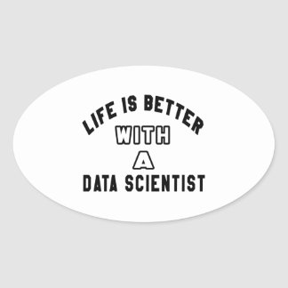 Life Is Better With A Data scientist Oval Sticker