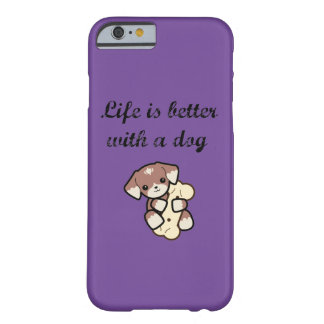 Life is better with a dog. barely there iPhone 6 case