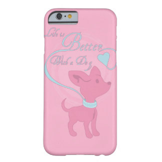 Life Is Better With A Dog Barely There iPhone 6 Case