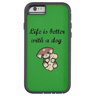 Life is better with a dog. tough xtreme iPhone 6 case