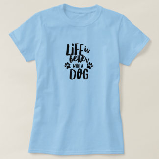 Life is Better With a Dog Women's Basic T-Shirt