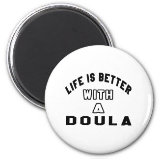 Life Is Better With A Doula Magnet