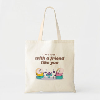 Life is better with a friend like you tote bag
