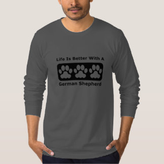 Life Is Better With A German Shepherd T-shirts