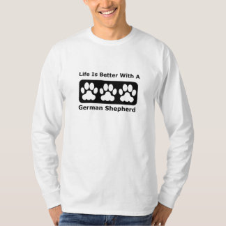 Life Is Better With A German Shepherd Tee Shirts
