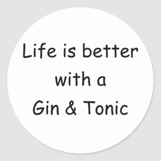 Life Is Better With A Gin & Tonic Classic Round Sticker