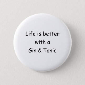 Life Is Better With A Gin & Tonic Pinback Button
