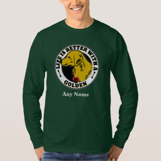 Life Is Better With A Golden Personalized T-Shirt
