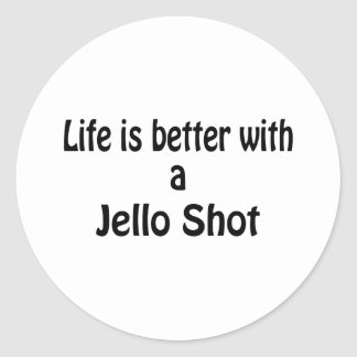 Life Is Better With A Jello Shot Classic Round Sticker