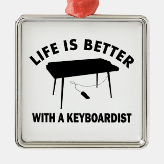 Life is better with a keyboardist metal ornament