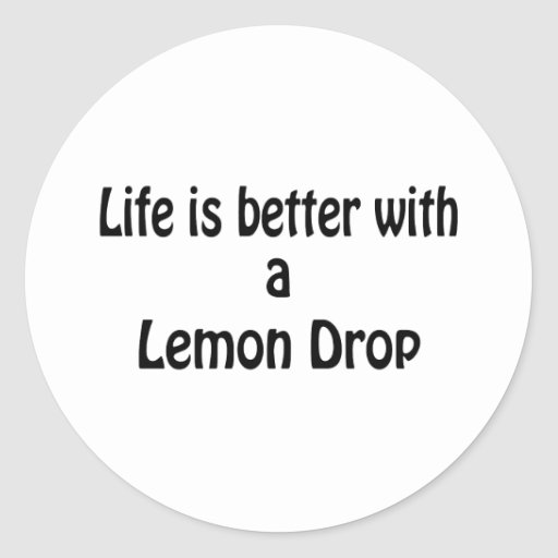 Life Is Better With A Lemon Drop Classic Round Sticker | Zazzle