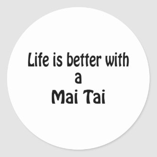 Life Is Better With A Mai Tai Classic Round Sticker