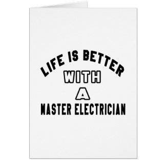 Life Is Better With A Master Electrician Greeting Card