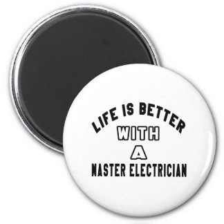 Life Is Better With A Master Electrician Magnets