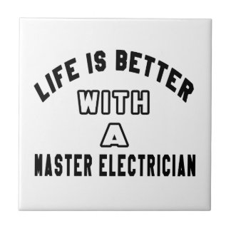 Life Is Better With A Master Electrician Ceramic Tile