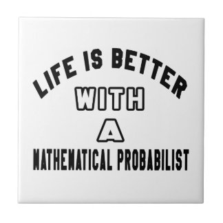 Life Is Better With A Mathematical probabilist Tile