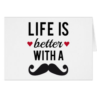 Life is better with a mustache, text design greeting card