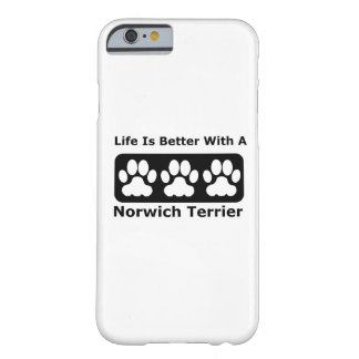 Life Is Better With A Norwich Terrier Barely There iPhone 6 Case
