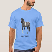 Life Is Better With A Paint Horse Grulla Pinto T-Shirt