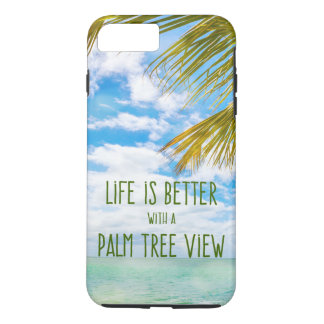 Life is Better with a Palm Tree View iPhone 7 Plus iPhone 7 Plus Case