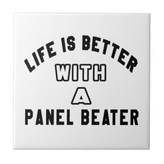 Life Is Better With A Panel beater Ceramic Tiles