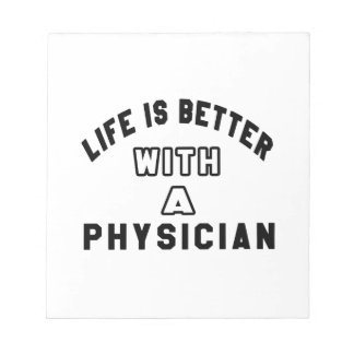Life Is Better With A Physician Notepad