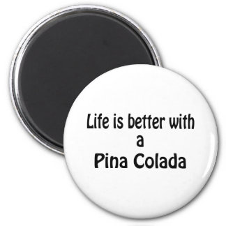 Life Is Better With A Pina Colada 2 Inch Round Magnet
