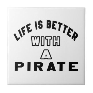 Life Is Better With A Pirate Tile