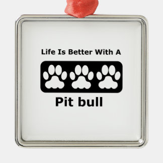 Life Is Better With A Pit bull Metal Ornament