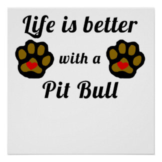 Life Is Better With A Pit Bull Poster
