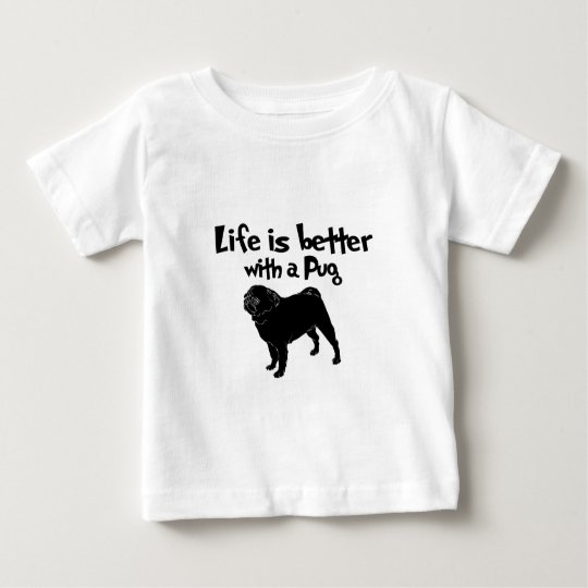 Life Is Better With A Pug Baby T-Shirt