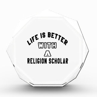 Life Is Better With A Religion scholar Acrylic Award