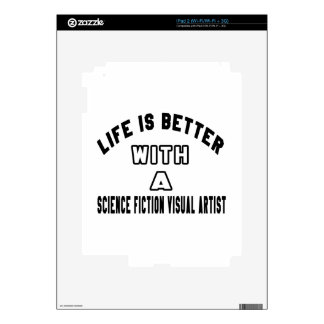 Life Is Better With A Science fiction visual artis iPad 2 Decals