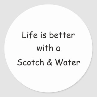 Life Is Better With A Scotch & Water Classic Round Sticker