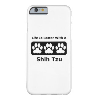 Life Is Better With A Shih Tzu Barely There iPhone 6 Case