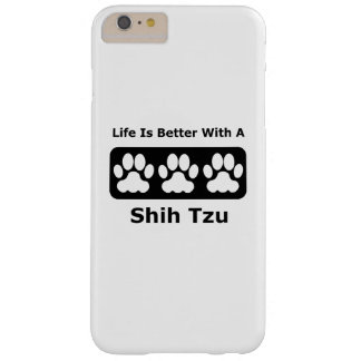 Life Is Better With A Shih Tzu Barely There iPhone 6 Plus Case