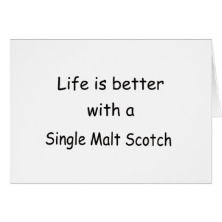 Life Is Better With A Single Malt Scotch Card