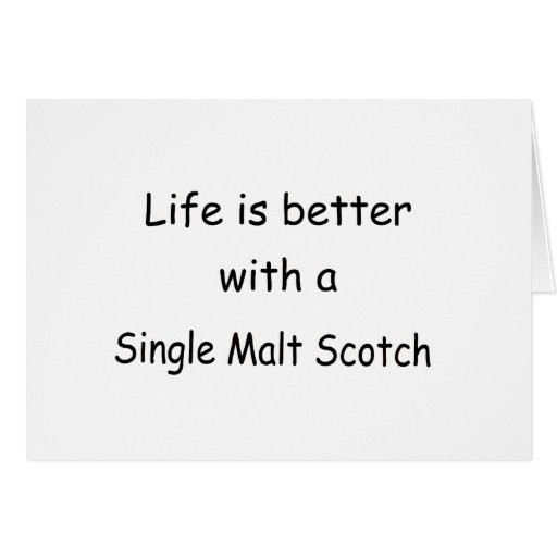 Life Is Better With A Single Malt Scotch Greeting Card