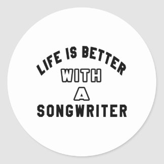 Life Is Better With A songwriter. Classic Round Sticker