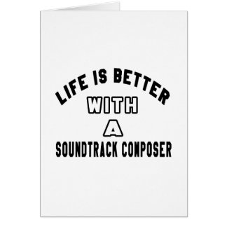 Life Is Better With A Soundtrack composer Greeting Card