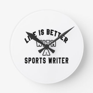 Life Is Better With A Sports writer Round Clock