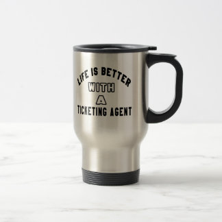 Life Is Better With A Ticketing Agent. 15 Oz Stainless Steel Travel Mug