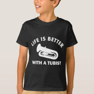 Life is better with a tubist T-Shirt