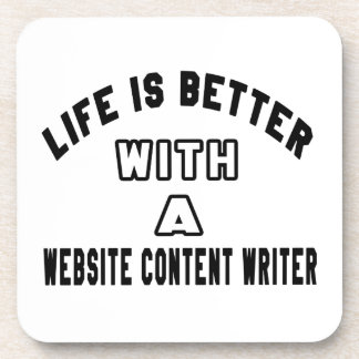 Life Is Better With A Website content writer. Drink Coaster
