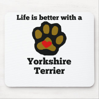 Life Is Better With A Yorkshire Terrier Mouse Pad