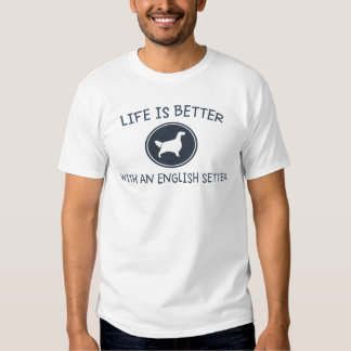 Life is Better with an English Setter T Shirt