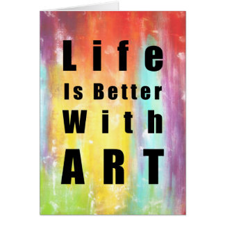 Life Is Better With Art Card