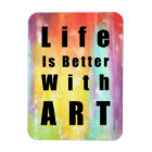 Life Is Better With Art Magnet