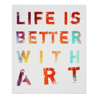 Life Is Better With Art Poster