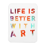 Life Is Better With Art Rectangle Magnet
